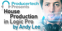 House Production in Logic Pro by Andy Lee