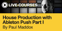 House Production with Ableton Push Part I by Paul Maddox
