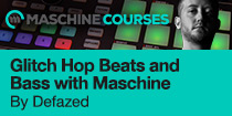 Producing Glitch Hop Beats and Bass with Maschine