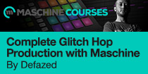 Complete Glitch Hop Production with Maschine by Defazed