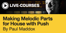 Making Melodic Parts for House with Push by Paul Maddox