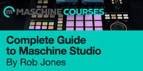 Complete Guide to Maschine Studio with Rob Jones