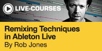 Remixing Techniques in Ableton Live by Rob Jones