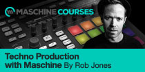 Techno Production with Maschine by Rob Jones