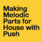 Making Melodic Parts f...